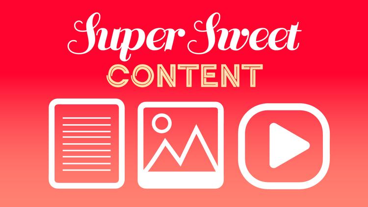 Super Sweet Content