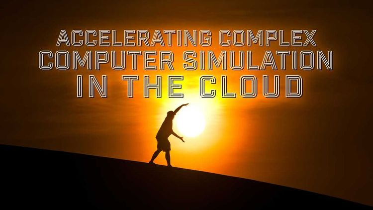 Accelerating Complex Computer Simulation In the Cloud