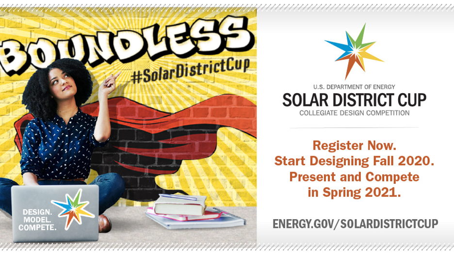 Graphic for the U.S. Department of Energy Solar District Cup Collegiate Design Competition saying: Register Now. Start Designing Fall 2020. Present and Compete in Spring 2021.